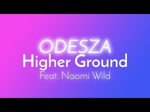 ODESZA - Higher Ground (Lyrics / Lyric Video) feat. Naomi Wild