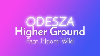 ODESZA Higher Ground Lyrics Lyric Video feat Naomi Wild