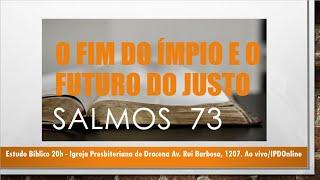 O fim do ímpio e o futuro do justo - Estudo Bíblico - Salmo 73 - Rev. Anatote Lopes - 09/09/2021