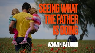 Seeing what the Father is doing - Azman Khairuddin, Journey Church, Antrim
