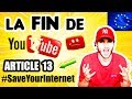 LA FIN DE YOUTUBE -  ARTICLE 13 EXPLICATIONS & SOLUTIONS #SaveYourInternet