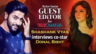 Meet journalist Shashank Vyas, as he interviews co-star Donal Bisht | Guest Editor | TellyChakkar