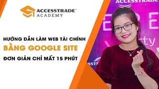 Hướng dẫn làm web tài chính bằng Google Site - Đơn giản chỉ mất 15 phút || ACCESSTRADE Academy