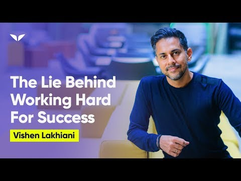 The Lie Behind Working Hard For Success | Vishen Lakhiani