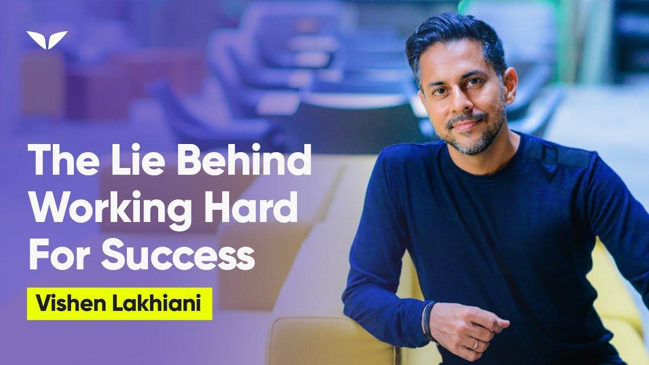 The Lie Behind Working Hard For Success   Vishen Lakhiani