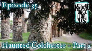 Episode 35 – Haunted Colchester – Part 2