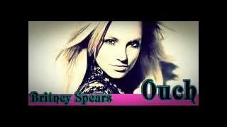 Britney Spears - Ouch (FULL SONG) [LYRICS+DOWNLOAD LINK]