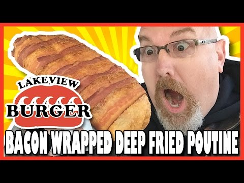 Bacon Wrapped Deep Fried Poutine - Lakeview Burgers, Oshawa