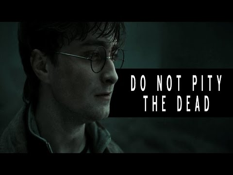 Harry Potter — Do Not Pity The Dead. Pity The Living