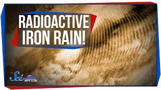 Radioactive Iron Rain!