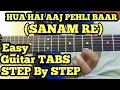 Hua Hai Aaj Pehli Bar Intro-SANAM RE Guitar Tabs Lesson | Accurate | fuZaiL Xiddiqui
