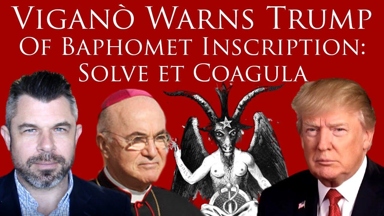 Viganò Warns Trump of Baphomet Inscription: Solve et Coagula and Infiltration of Deep Church