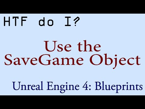 HTF do I? Use the SaveGame Object in Unreal Engine 4