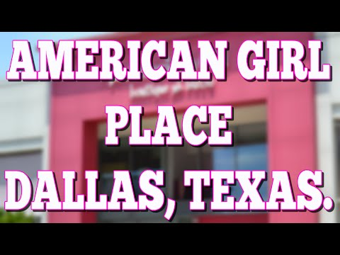 AMERICAN GIRL PLACE - DALLAS, TEXAS.