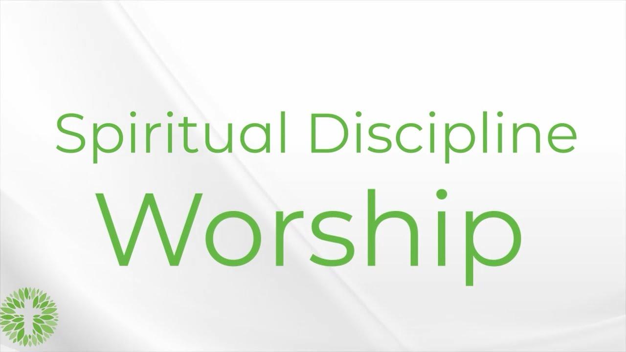 Spiritual Discipline: Worship