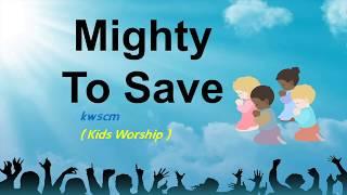 Mighty to Save (kids worship)  | kwscm