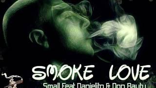 Smoke Love - Small Feat Danielito & Don Bauty prod by Dj Chiki & Pulpin