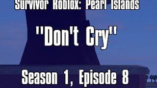 "Survivor Roblox: Pearl Islands - ""Don't Cry"" / Episode 8"