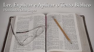 Ler, Explicar e Aplicar o Texto Bíblico - Hernandes Dias Lopes