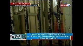Tanod na posibleng naka-droga, arestado matapos gawing hostage ang kanyang mag-ina
