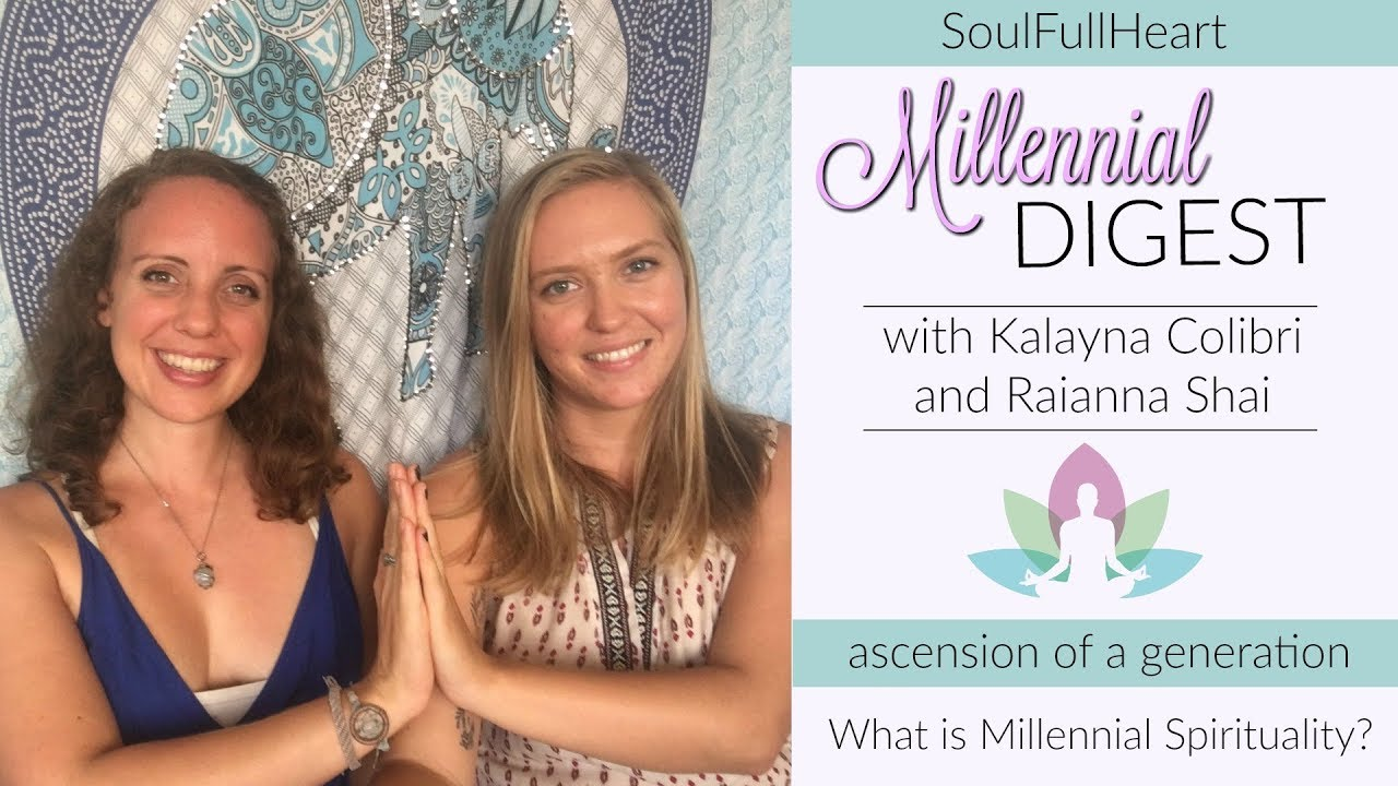 SoulFullHeart Millennial Digest: What is Millennial Spirituality? W/Kalayna and Raianna
