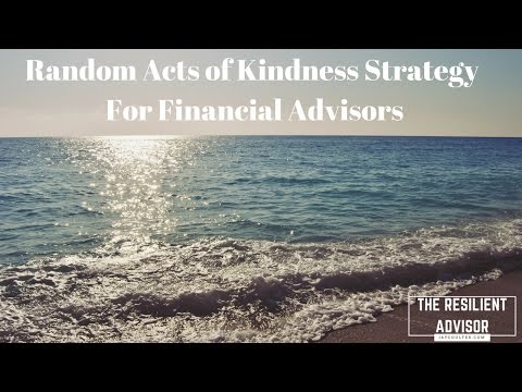 Random Acts Of Kindness Strategy For Financial Advisors