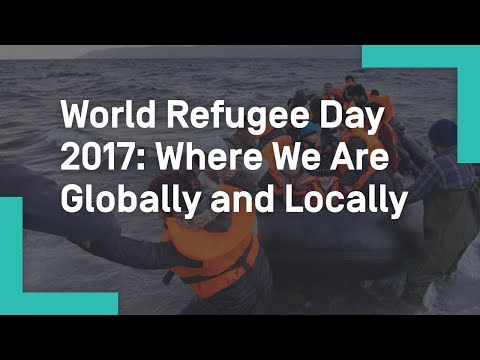 World Refugee Day 2017: Where We Are Globally and Locally
