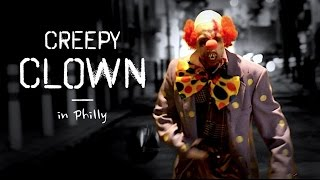 CREEPY CLOWN in Philly