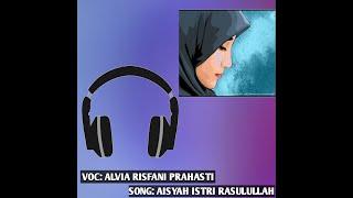 COVER LAGU AISYAH ISTRI RASULULLAH   by ALVIA RISFANI PRAHASTI