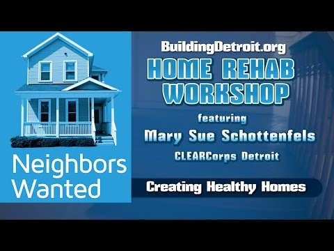 "NEIGHBORS WANTED: HOME REHAB WORKSHOP ""CREATING HEALTHY HOMES"""""