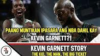 KEVIN GARNETT STORY   PAANO MUNTIKAN IPASARA ANG NBA DAHIL KAY KG