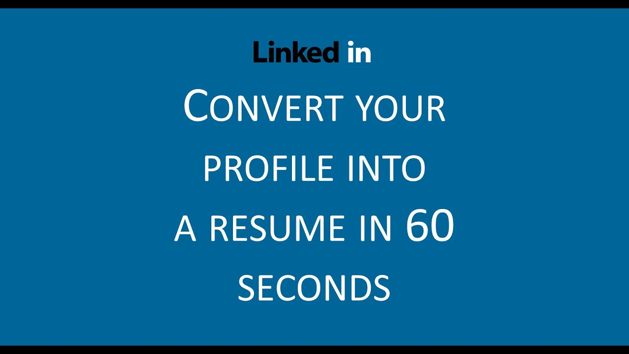 How To Convert Your Linkedin Profile Into A Resume In 60 Seconds