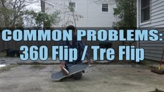 The Ultimate Common Problems - 360 Flip / Tre Flip - How To 360 Flip