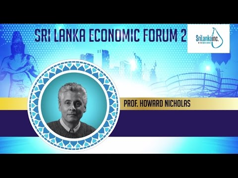 Sri Lanka's Way forward to Become a Developed Economy - Prof.Howard Nicholas