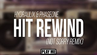 Hydraulix & PhaseOne - Hit Rewind (not sorry Remix)