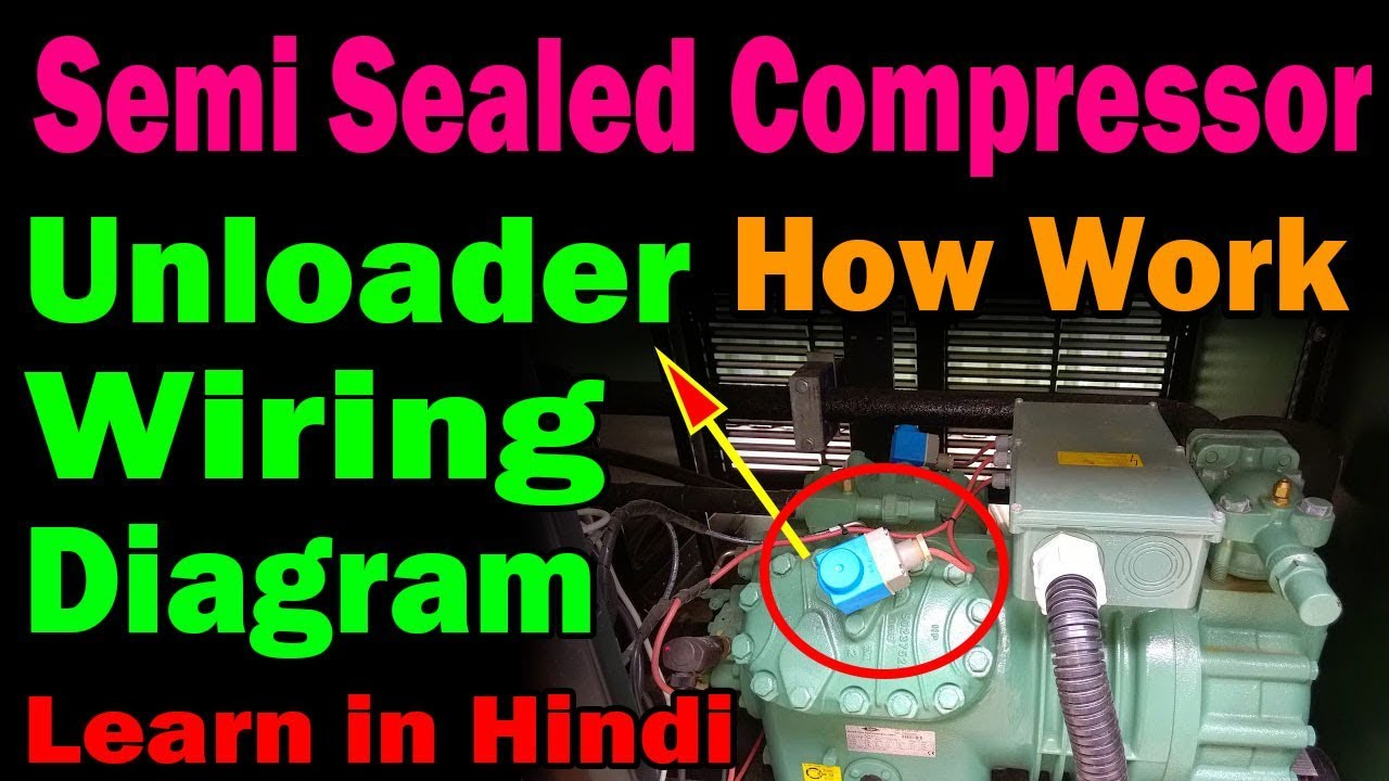 Semi Sealed Compressor How Work Unloader Valve Wiring Diagram Practically Video In Hindi
