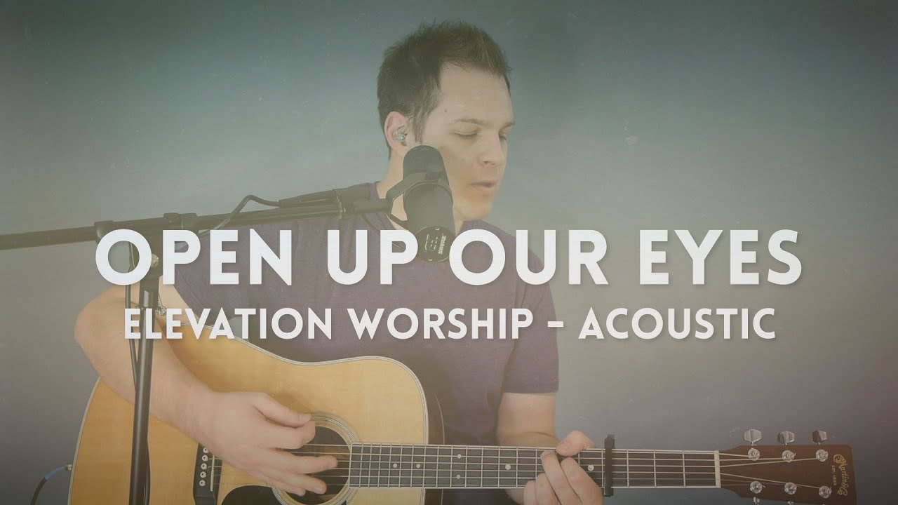 Open Up Our Eyes Elevation Worship Chord Video Youtube