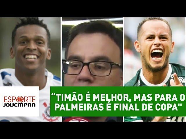 """Beting: """"Timão é melhor, mas para o Palmeiras é final de Copa"""""""