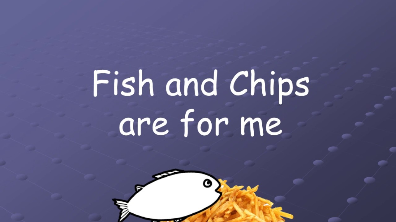 Fish And Chips Song Youtube
