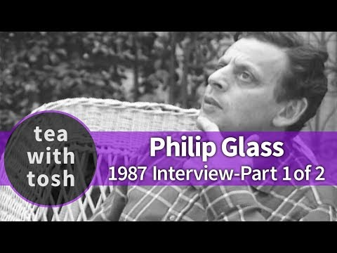Philip Glass Composer on Tea With Tosh (Part One)