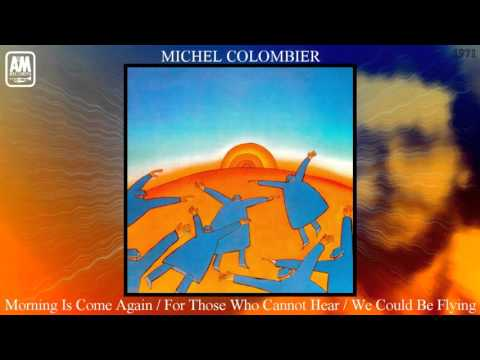 Michel Colombier - Morning Is Come Again / For Those Who Cannot Hear / We Could Be Flying