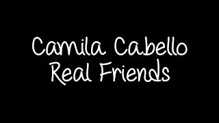 Camila Cabello - Real Friends Lyrics