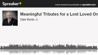 Meaningful Tributes for a Lost Loved One (made with Spreaker)
