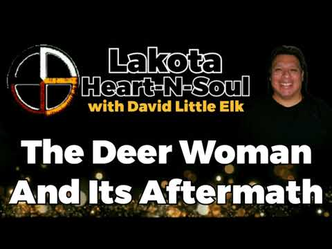 David Little Elk - The Deer Woman And Its Aftermath - Lakota Heart-N-Soul