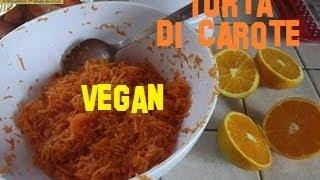 TORTA DI CAROTE, VEGAN, senza latte, uova, con farina integrale