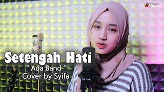 SETENGAH HATI - ADA BAND | COVER BY SYIFA AZIZAH