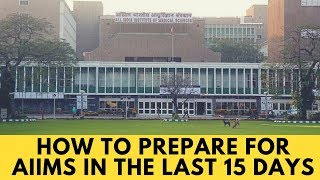 How to prepare for AIIMS in last 15 days - PCB, GK, Aptitude, A & R