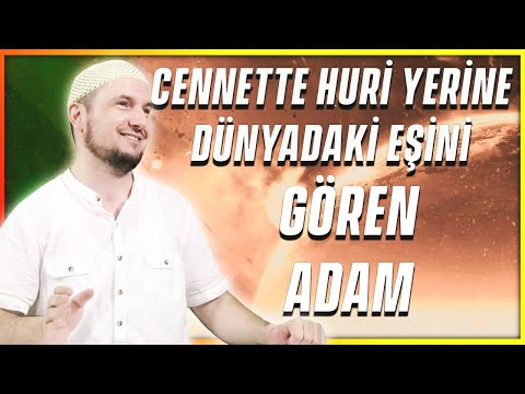 Cennette Huri yerine dünyadaki eşini gören adam... / Kerem Önder