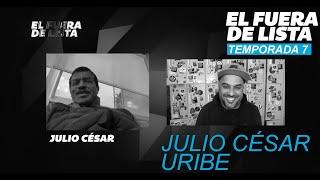 EL FUERA DE LISTA - JULIO CÉSAR URIBE #EFDL T7 C24