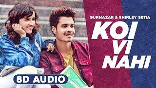 Koi Vi Nahi (8D Audio🎧)   Shirley Setia   Gurnazar   Rajat Nagpal   Latest Punjabi Song 2020